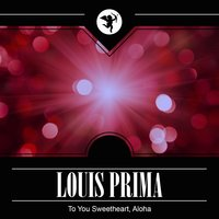 To You Sweetheart, Aloha — Louis Prima