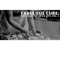 Fabulous Cure: Hits from the 40's & 50's, Vol. 5 — сборник