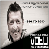 Tribalism 1990 to 2013 — Funky Junction, Costantino Mixmaster Padovano