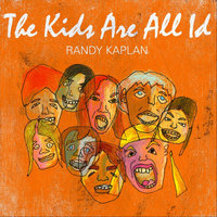 The Kids Are All Id — Randy Kaplan