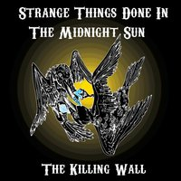The Killing Wall — Strange Things Done in the Midnight Sun