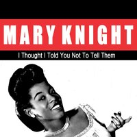 I Thought I Told You Not to Tell Them — Marie Knight