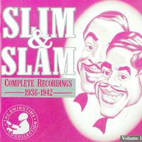 Complete Recordings 1938 - 1942 CD 1 — Slim And Slam