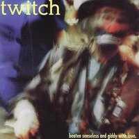 Beaten Senseless And Giddy With Love — Twitch