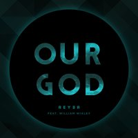 Our God — REYER, William Wixley