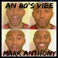 An 80's Vibe — Mark Anthony
