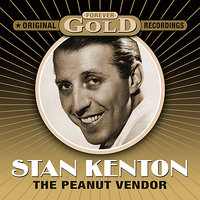 Forever Gold - The Peanut Vendor — Stan Kenton & His Orchestra