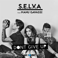 Don't Give Up — S.E.L.V.A, Selva feat. Manu Gavassi