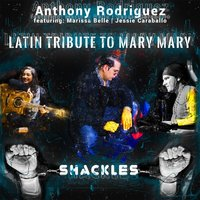 Shackles (A Latin Tribute to Mary Mary) [feat. Marissa Belle & Jessie Caraballo] — Anthony Rodriguez