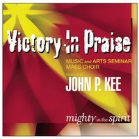 Mighty In The Spirit — Victory In Praise Music And Arts Seminar Mass Choir, John P. Kee