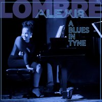 A Blues in Tyne — Alexis Lombre