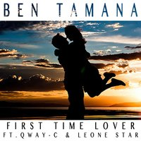 First Time Lover (feat. Qway-C & Leone Star) — Ben Tamana
