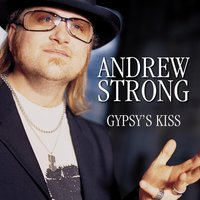 Gypsy's Kiss — Andrew Strong