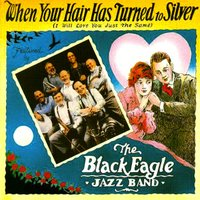 When Your Hair Has Turned to Silver — The Black Eagle Jazz Band