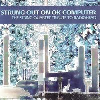 Strung Out On OK Computer - The String Quartet Tribute To Radiohead — Vitamin String Quartet