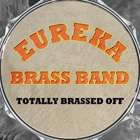 Totally Brassed Off — Eureka Brass Band