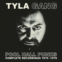 Pool Hall Punks: Complete Recordings 1976-1978 — Tyla Gang