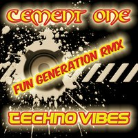 Techno Vibes — Fun Generation, Cement One