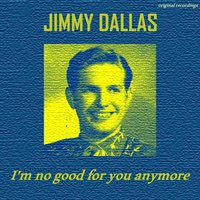 I'm No Good for You Anymore EP — Jimmy Dallas