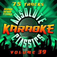 Absolute Karaoke Presents - Absolute Karaoke Classics Vol. 39 — Absolute Karaoke