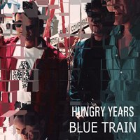 Hungry Years — Blue Train