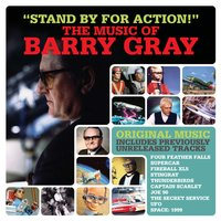 Stand By for Action! - The Music of Barry Gray — Barry Gray