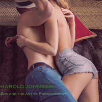 Zen and the Art of Pornography — Harold Johnson