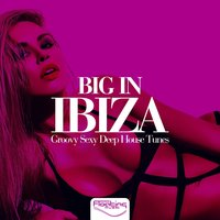 Big in Ibiza - Groovy Sexy Deep House Tunes — сборник