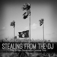Stealing from the DJ — The BrYan SorensEn Groove Trio