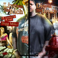 DJ Tazmania & DJ Rell Present: Live with the Rich Die with the Broke — Bigg Mike