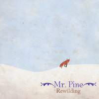 Rewilding — Mr. Pine