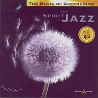 The Music of Greenhouse: The Spirit of Jazz - Volume One — Various Artists - Greenhouse Music