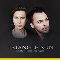 Born in the Silence — Triangle Sun