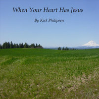 When Your Heart Has Jesus — Kirk Philipsen