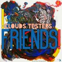 Friends! — Clouds Testers