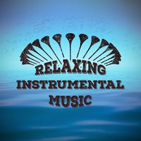 Relaxing Instrumental Music — Relaxing Instrumental Music
