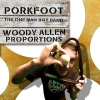 Woody Allen Proportions — Porkfoot & The One Man Boy Band