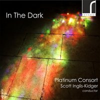 In the Dark — James MacMillan, Antonio Lotti, Felice Anerio, Richard Bates, Platinum Consort, Scott Inglis-Kidger