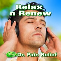Relax n Renew (Music That Is the Doctor's Prescription for Pain Relief) — Doctor Pain Relief