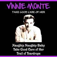 Take Good Care of Her — Vinnie Monte