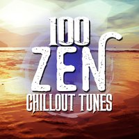 100 Zen Chillout Tunes — Buddha Zen Chillout Bar Music Café, Chillout Cafe, Chillstep Unlimited, Buddha Zen Chillout Bar Music Cafe|Chillout Cafe|Chillstep Unlimited