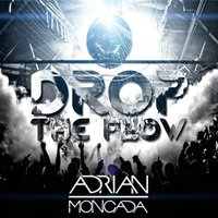 Drop the Flow — ADRIAN MONCADA