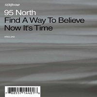 Find A Way To Believe / Now It's Time — 95 North