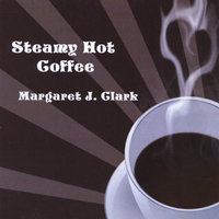 Steamy Hot Coffee — Margaret J. Clark