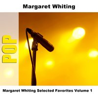 Margaret Whiting Selected Favorites Volume 1 — Margaret Whiting