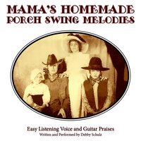 Mama's Homemade Porch Swing Melodies — Debby Schulz