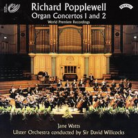 Richard Popplewell - Organ Concertos 1 and 2 — Jane Watts|Ulster Orchestra|Willcocks