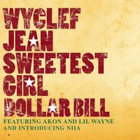 Sweetest Girl (Dollar Bill) — Wyclef Jean feat. Akon, Lil Wayne & Niia