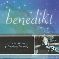 Violin Passion: Symphonic Dreams — Benedikt