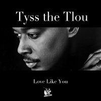Love Like You — Tyss the Tlou